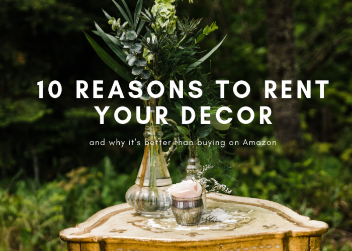 10 Reasons To Rent Your Decor